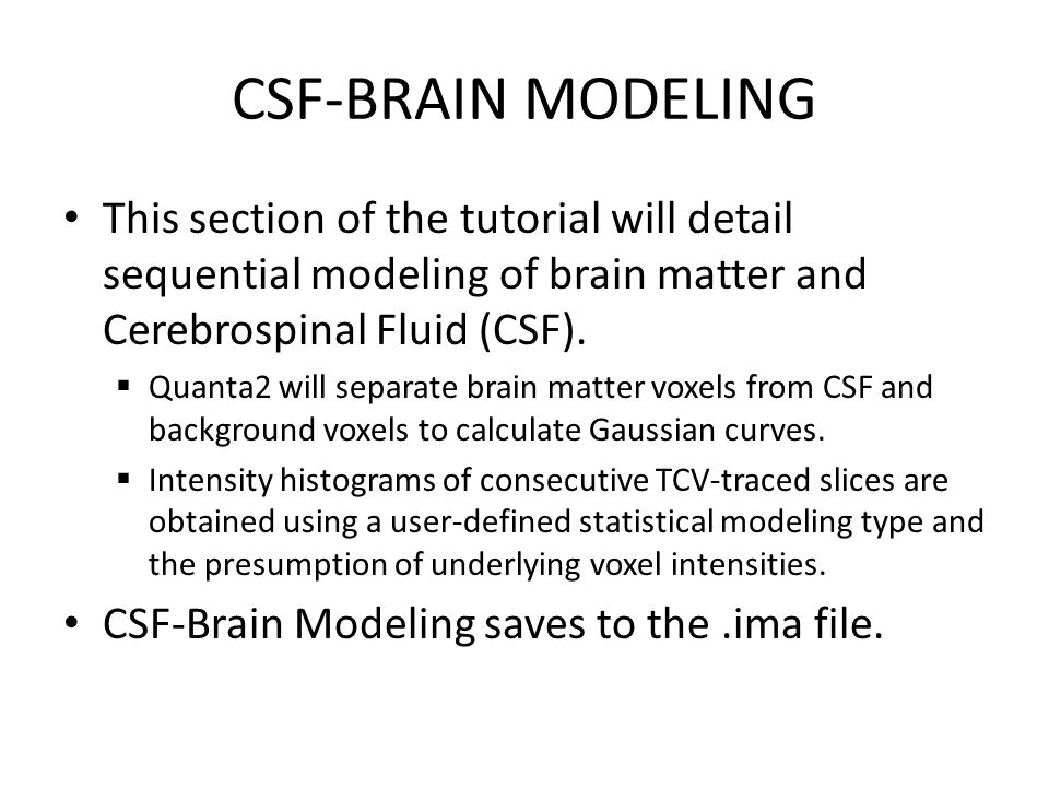 CSF-BRAIN MODELING This section of the tutorial will detail sequential modeling of brain matter and Cerebrospinal Fluid (CSF).  Quanta2 will separate