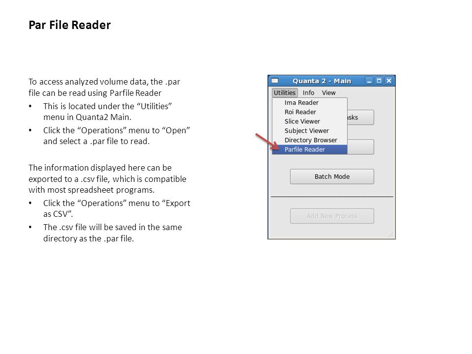 Par File Reader To access analyzed volume data, the.par file can be read using Parfile Reader This is located under the Utilities menu in Quanta2 Main.