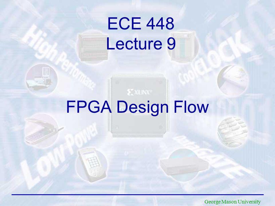 George Mason University FPGA Design Flow ECE 448 Lecture 9