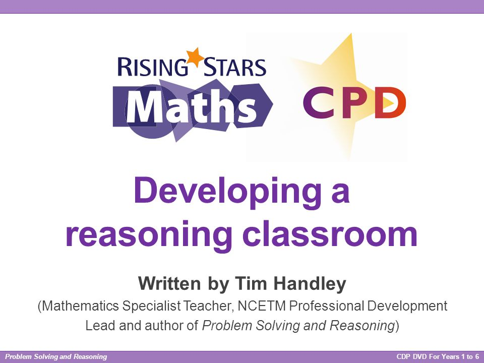 Problem Solving and Reasoning CDP DVD For Years 1 to 6 Developing a reasoning classroom What do you notice.