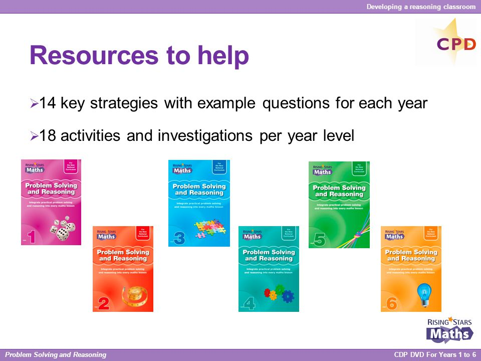 Problem Solving and Reasoning CDP DVD For Years 1 to 6 Developing a reasoning classroom Resources to help  14 key strategies with example questions f