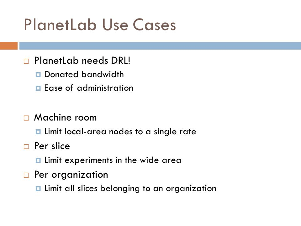 PlanetLab Use Cases  PlanetLab needs DRL.