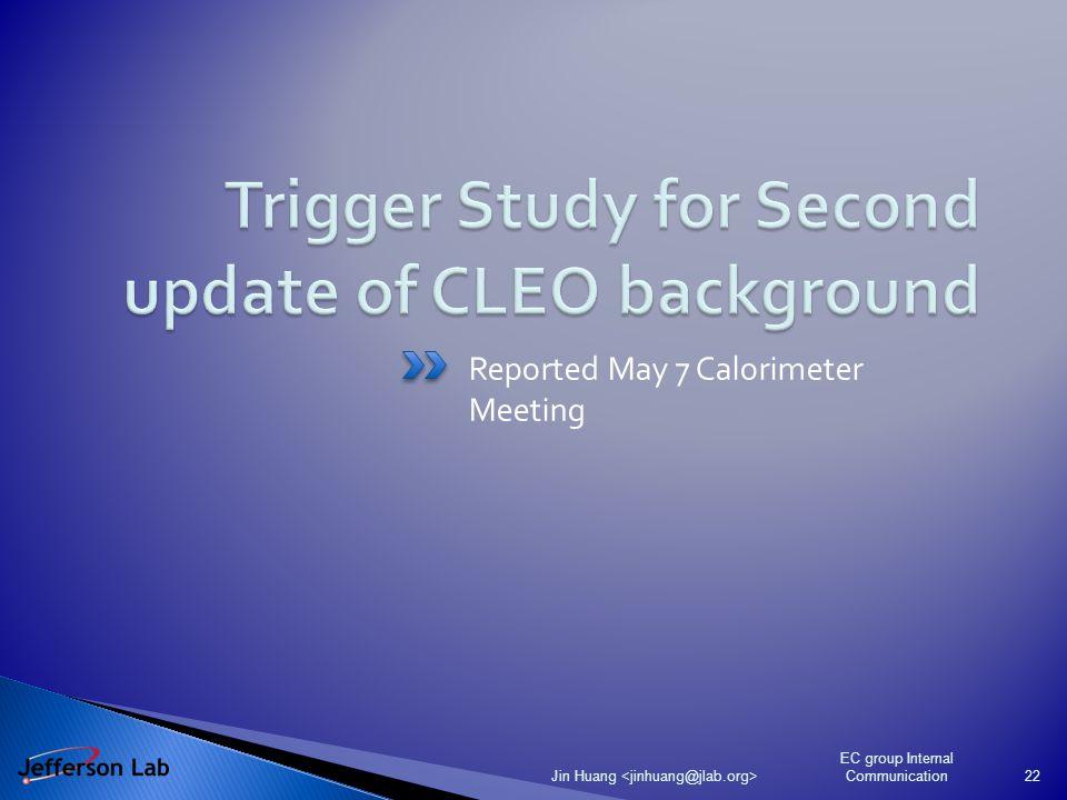 Reported May 7 Calorimeter Meeting EC group Internal Communication Jin Huang 22