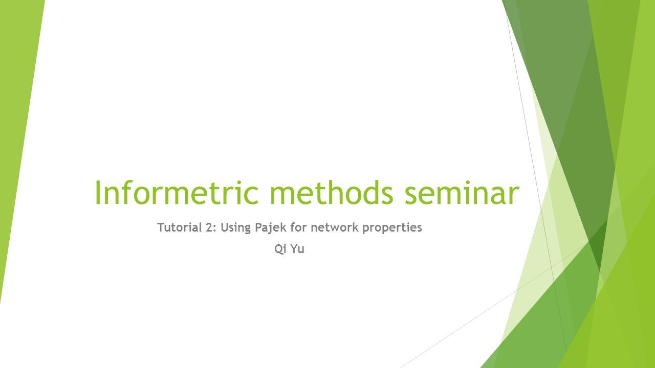 Informetric methods seminar Tutorial 2: Using Pajek for network properties Qi Yu