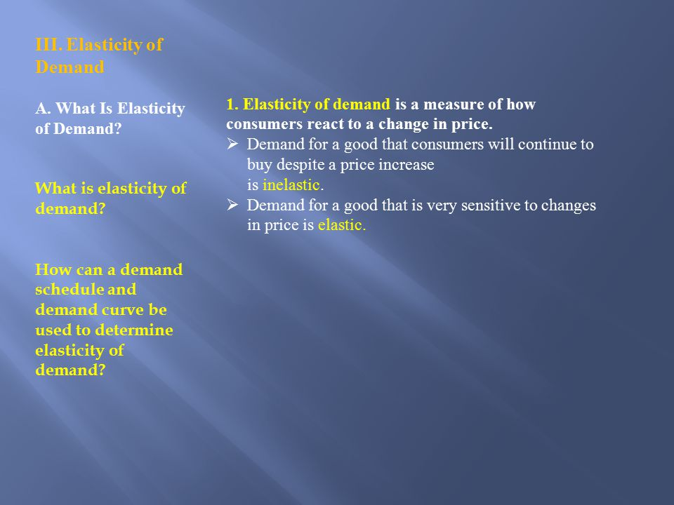 III.Elasticity of Demand A. What Is Elasticity of Demand.