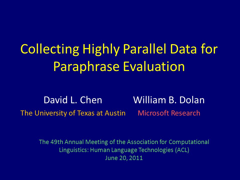Collecting Highly Parallel Data for Paraphrase Evaluation David L. Chen The University of Texas at Austin William B. Dolan Microsoft Research The 49th