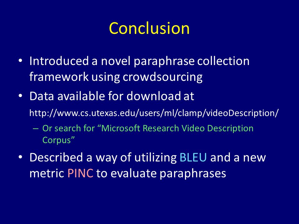 Conclusion Introduced a novel paraphrase collection framework using crowdsourcing Data available for download at http://www.cs.utexas.edu/users/ml/cla