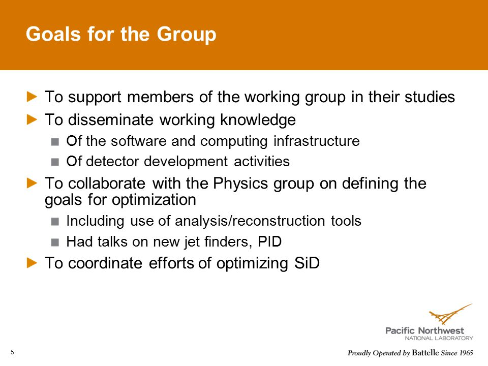 Goals for the Group To support members of the working group in their studies To disseminate working knowledge Of the software and computing infrastructure Of detector development activities To collaborate with the Physics group on defining the goals for optimization Including use of analysis/reconstruction tools Had talks on new jet finders, PID To coordinate efforts of optimizing SiD 5