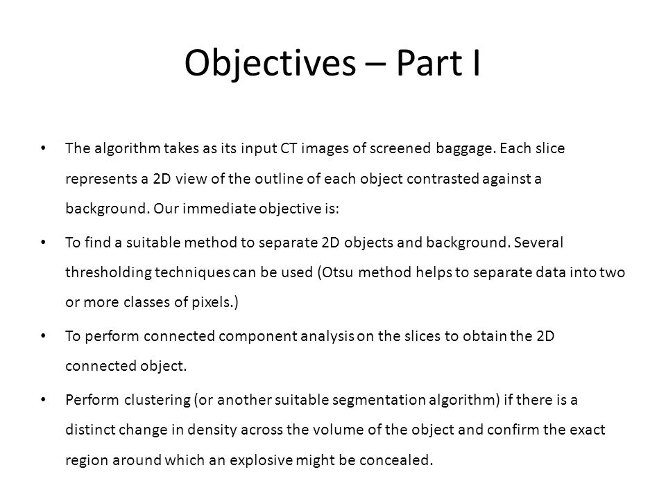 Objectives – Part I The algorithm takes as its input CT images of screened baggage.