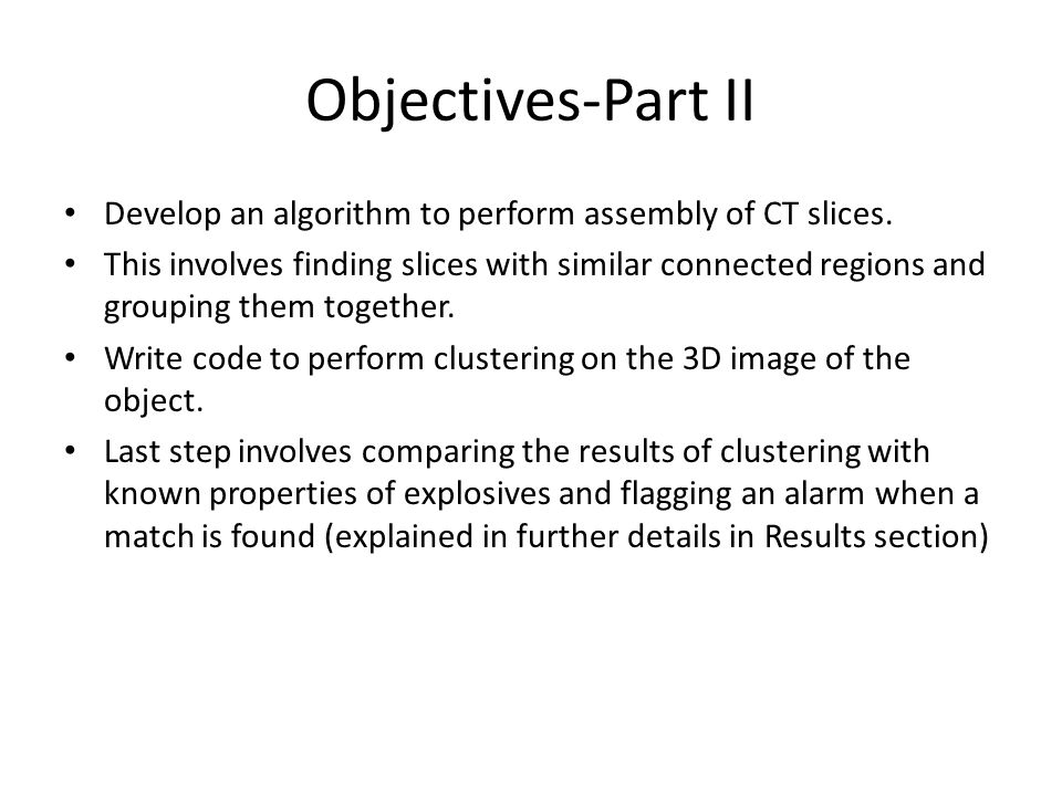 Objectives-Part II Develop an algorithm to perform assembly of CT slices. This involves finding slices with similar connected regions and grouping the
