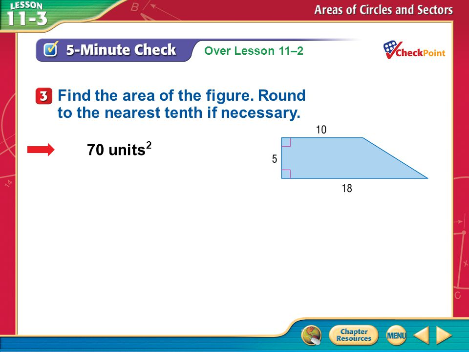 Example 3 Area of a Sector PIE A pie has a diameter of 9 inches and is cut into 10 congruent slices.