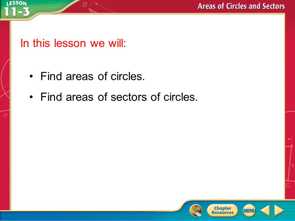 Then/Now Find areas of circles. Find areas of sectors of circles. In this lesson we will: