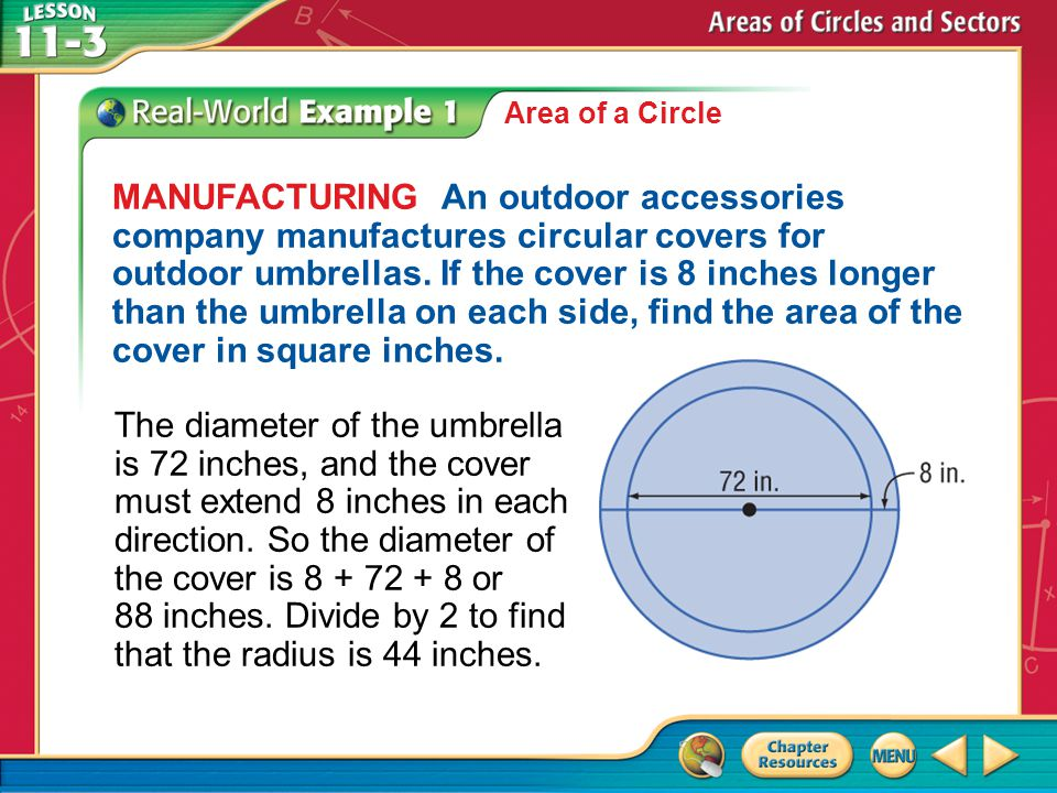Example 1 Area of a Circle Answer:The area of the cover is about 6082 square inches.