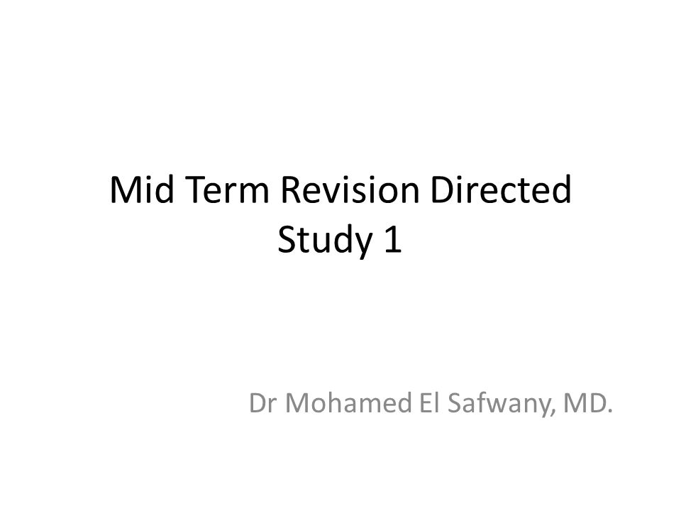 Mid Term Revision Directed Study 1 Dr Mohamed El Safwany, MD.