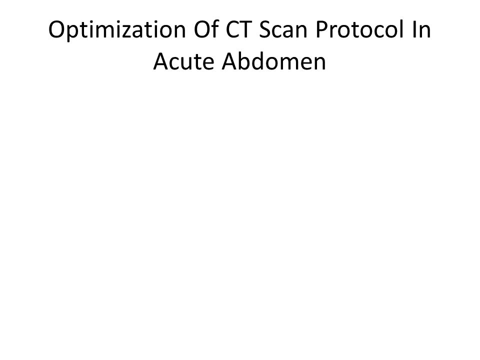 Optimization Of CT Scan Protocol In Acute Abdomen