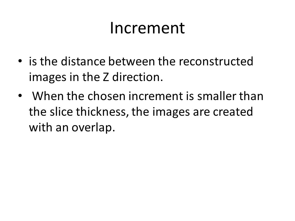 Increment is the distance between the reconstructed images in the Z direction.