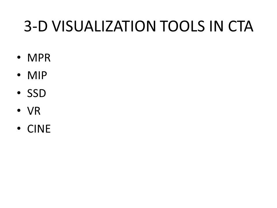 3-D VISUALIZATION TOOLS IN CTA MPR MIP SSD VR CINE