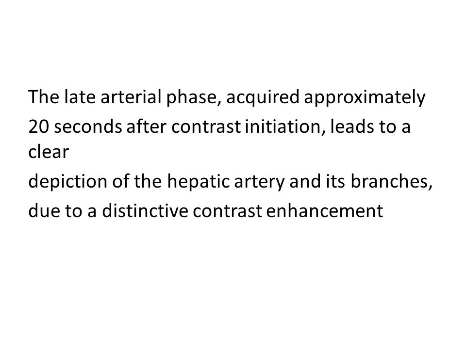 The late arterial phase, acquired approximately 20 seconds after contrast initiation, leads to a clear depiction of the hepatic artery and its branches, due to a distinctive contrast enhancement