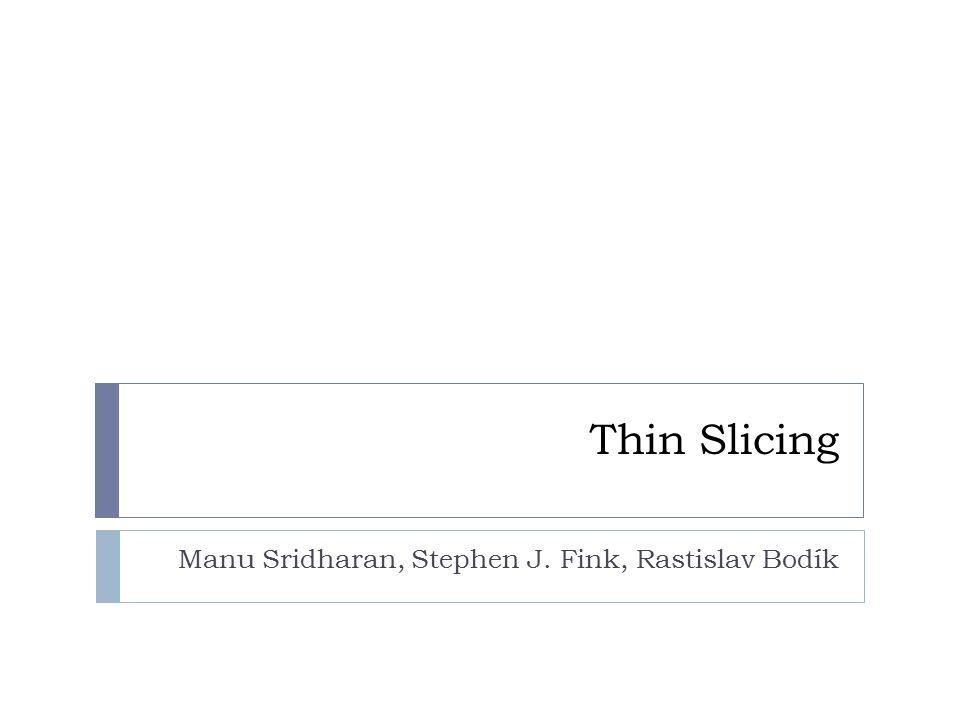 Thin Slicing Manu Sridharan, Stephen J. Fink, Rastislav Bodík