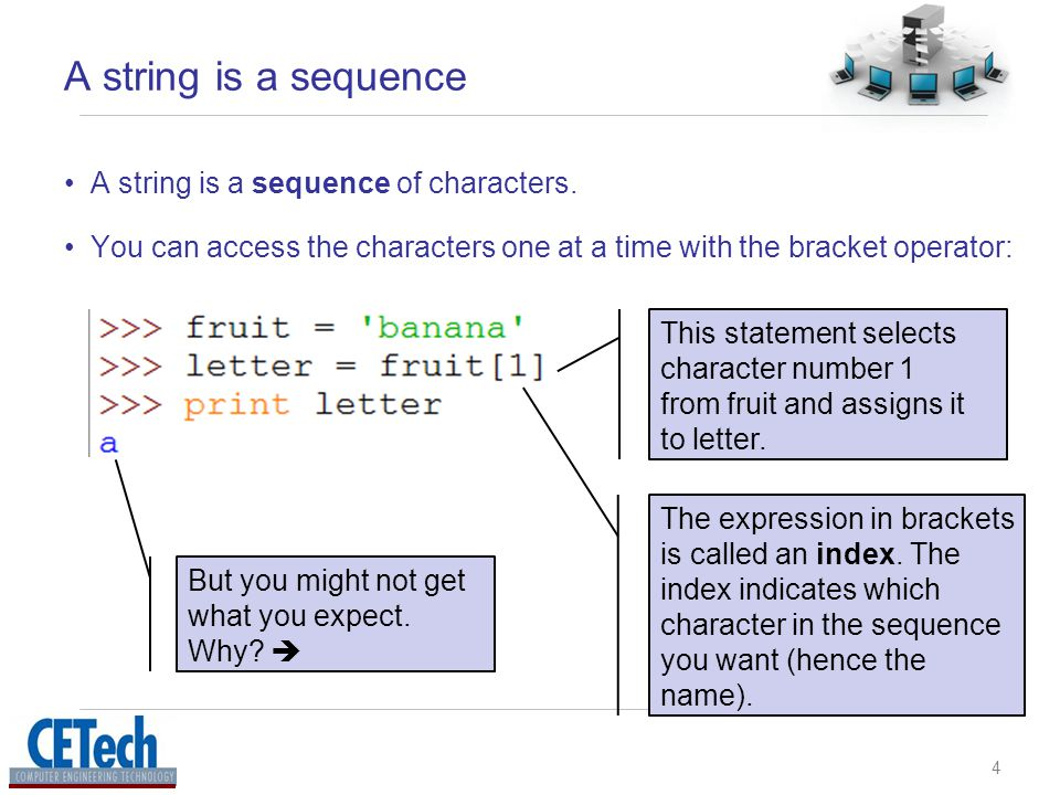 4 A string is a sequence A string is a sequence of characters.