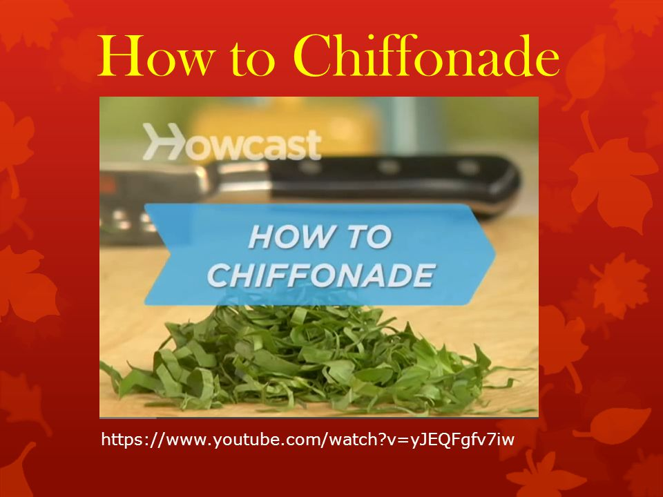 https://www.youtube.com/watch?v=yJEQFgfv7iw How to Chiffonade