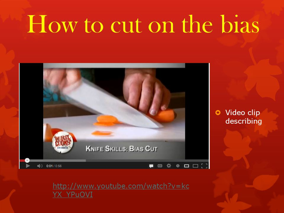How to cut on the bias  Video clip describing http://www.youtube.com/watch v=kc YX_YPuOVI