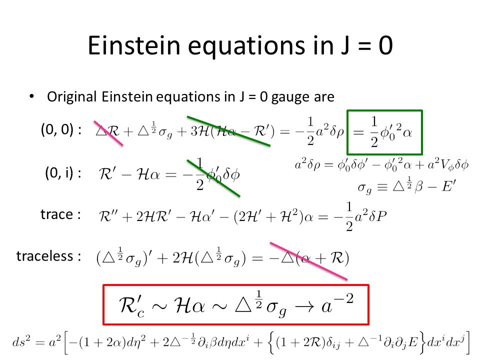 Einstein equations in J = 0 Original Einstein equations in J = 0 gauge are (0, 0) : (0, i) : trace : traceless :