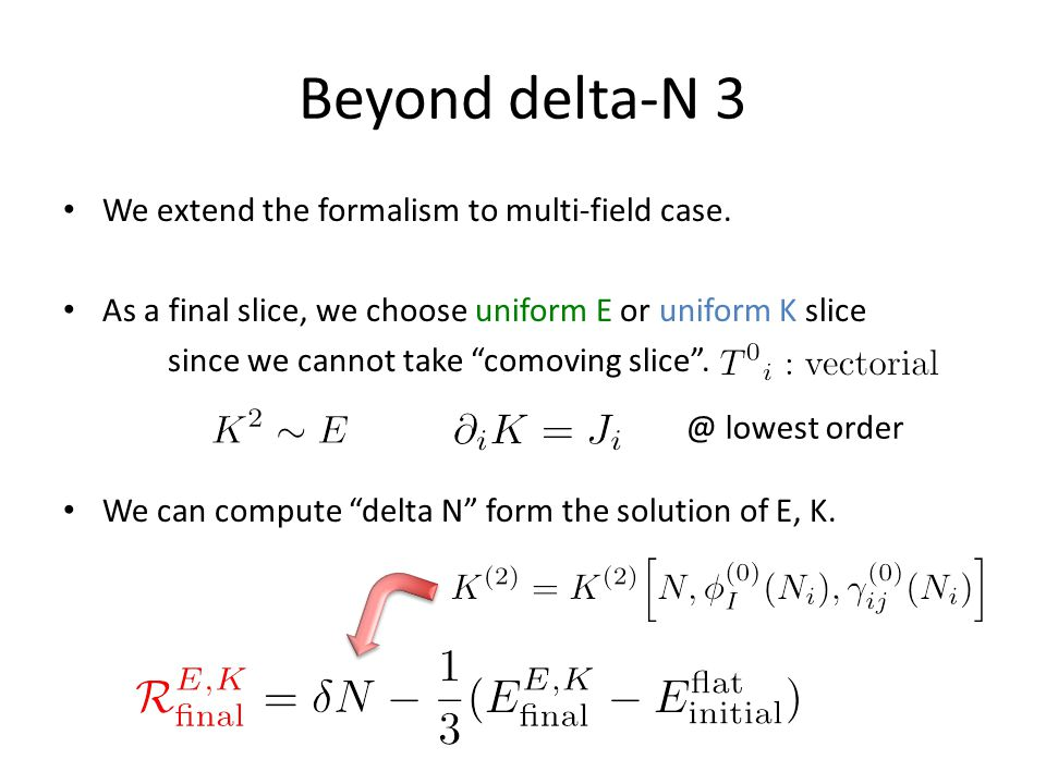Beyond delta-N 3 We extend the formalism to multi-field case.