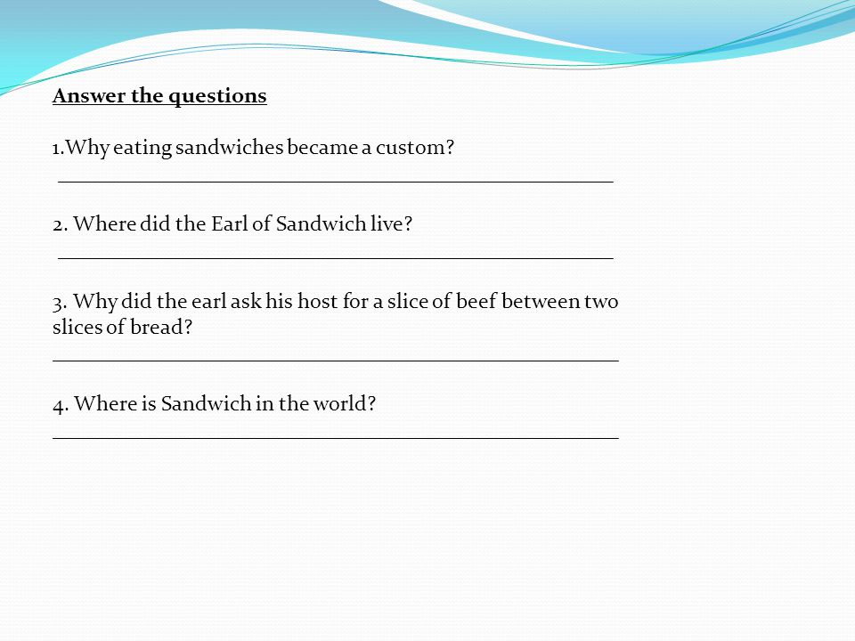 Answer the questions 1.Why eating sandwiches became a custom.