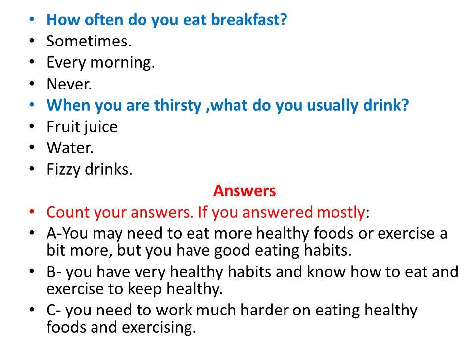 How often do you eat breakfast. Sometimes. Every morning.