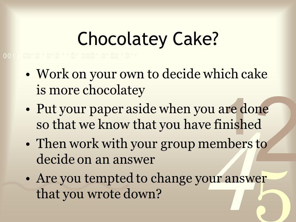 Chocolatey Cake.