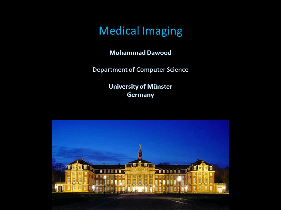 Medical Imaging Mohammad Dawood Department of Computer Science University of Münster Germany