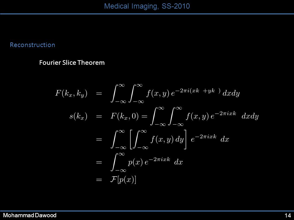 14 Medical Imaging, SS-2010 Mohammad Dawood Reconstruction Fourier Slice Theorem