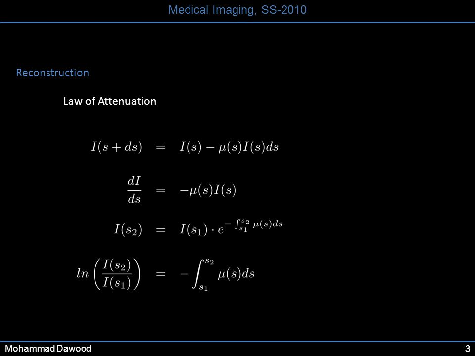 3 Medical Imaging, SS-2010 Mohammad Dawood Reconstruction Law of Attenuation