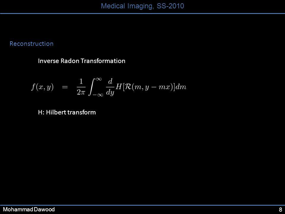 8 Medical Imaging, SS-2010 Mohammad Dawood Reconstruction Inverse Radon Transformation H: Hilbert transform