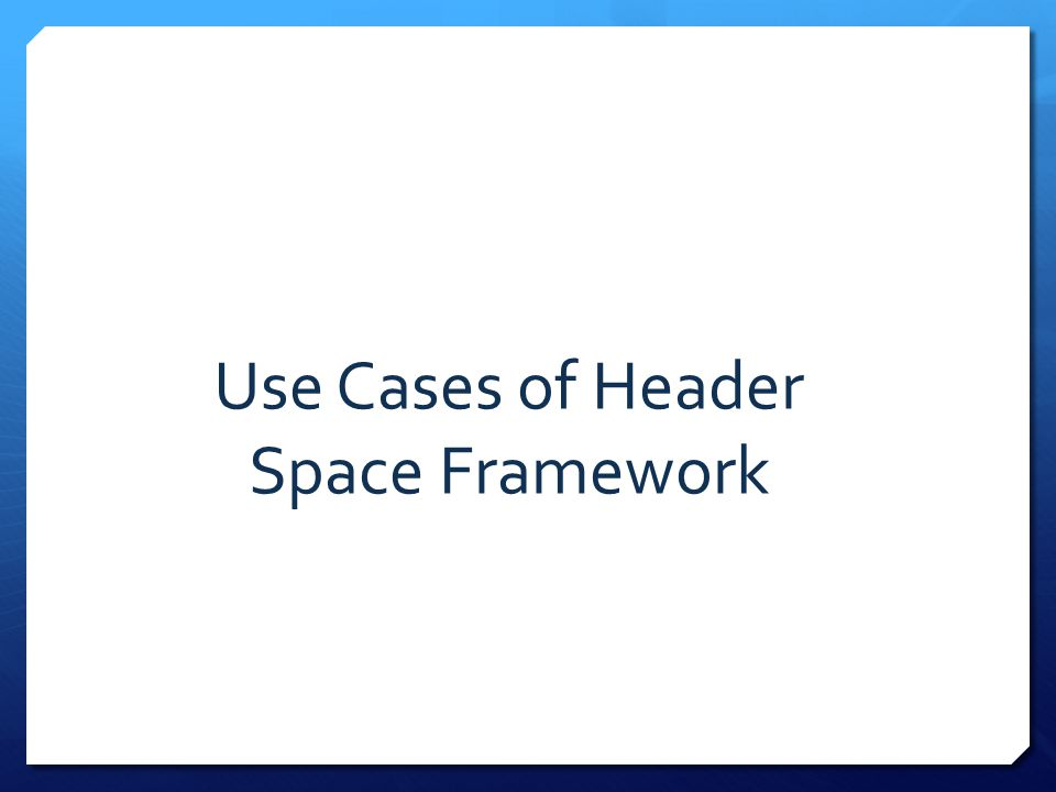 Use Cases of Header Space Framework