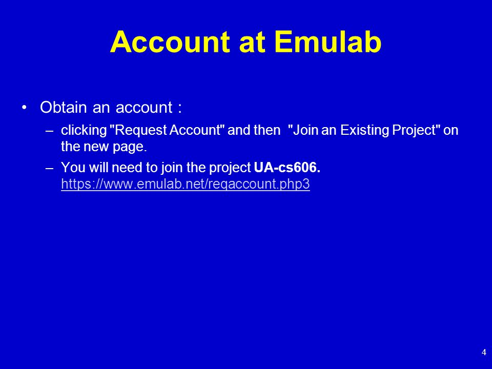 4 Account at Emulab Obtain an account : –clicking Request Account and then Join an Existing Project on the new page.