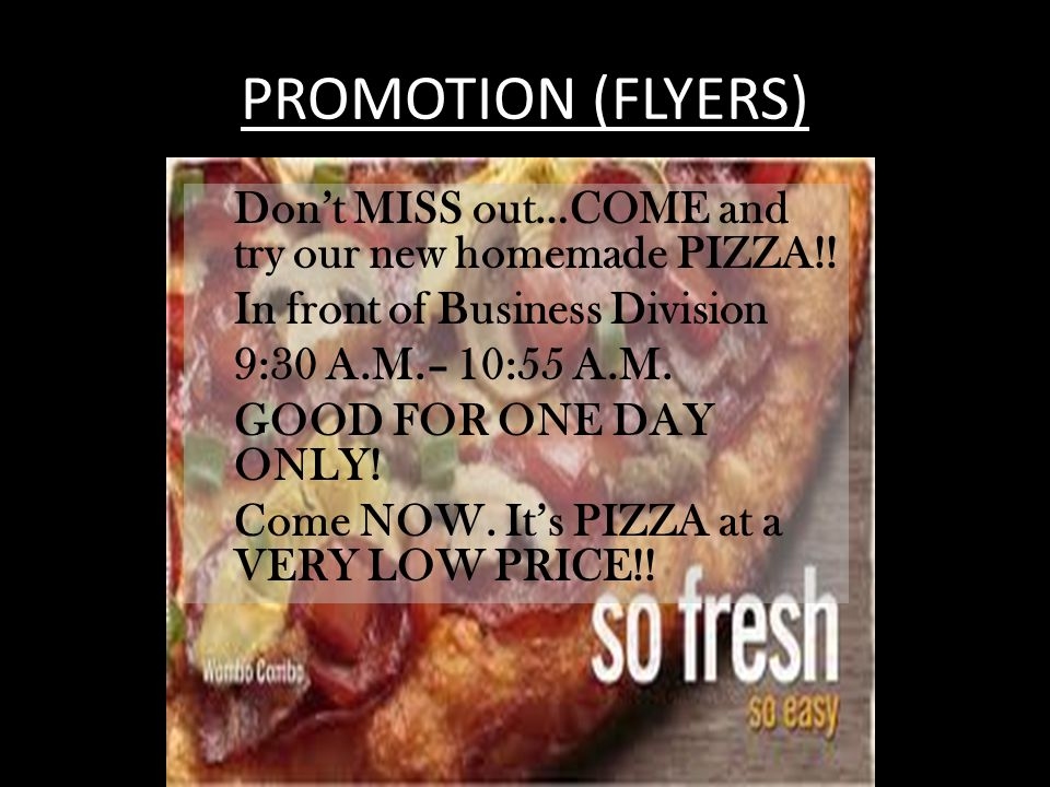 PROMOTION (FLYERS) Don't MISS out…COME and try our new homemade PIZZA!.