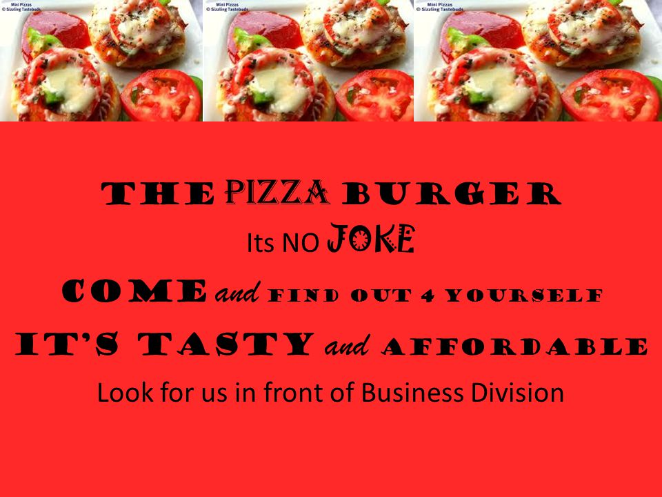 The PIZZA burger Its NO JOKE COME and FIND OUT 4 YOURSELF IT'S TASTY and AFFORDABLE Look for us in front of Business Division