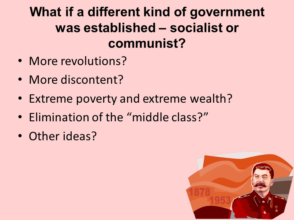 What if a different kind of government was established – socialist or communist.