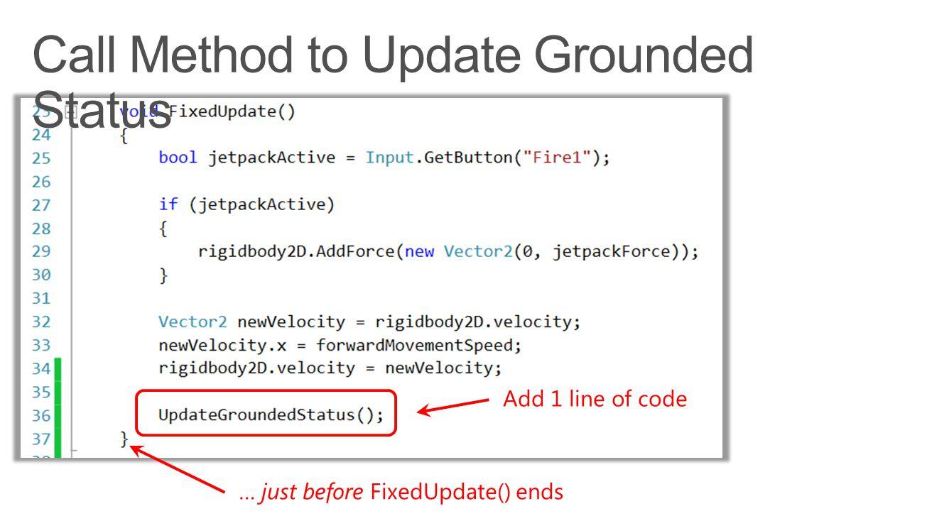 Add 1 line of code … just before FixedUpdate() ends