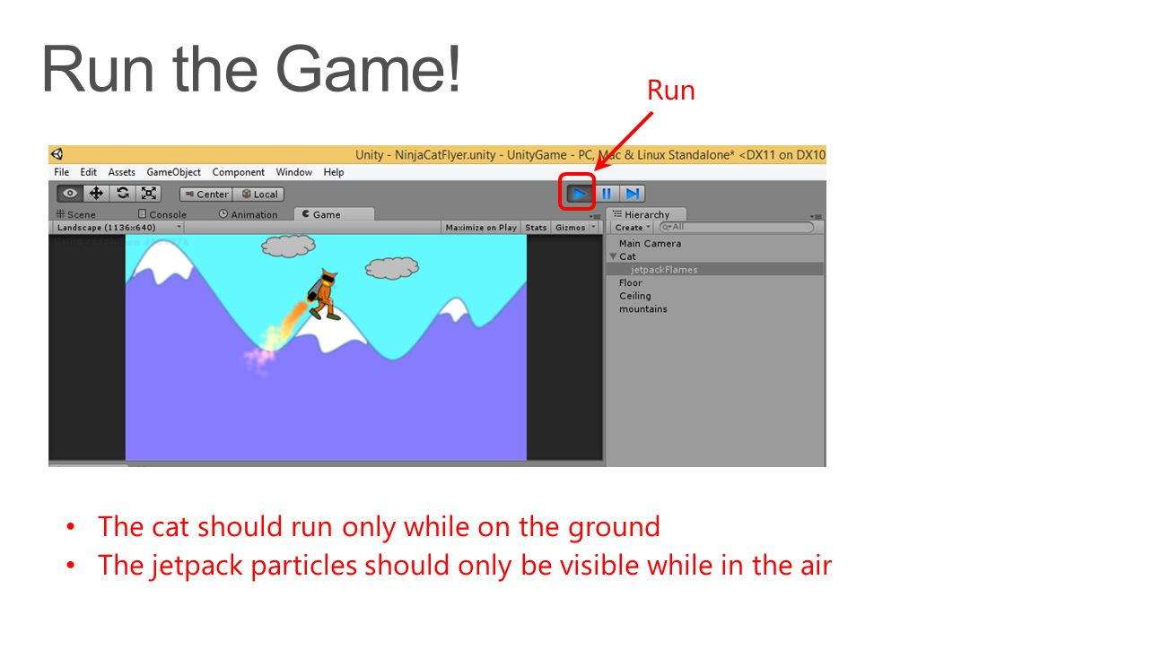 Run The cat should run only while on the ground The jetpack particles should only be visible while in the air
