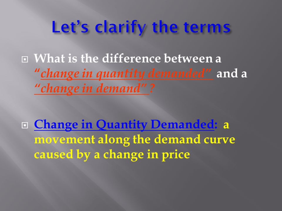 """ What is the difference between a """" change in quantity demanded"""" and a """"change in demand"""" ?  Change in Quantity Demanded: a movement along the deman"""
