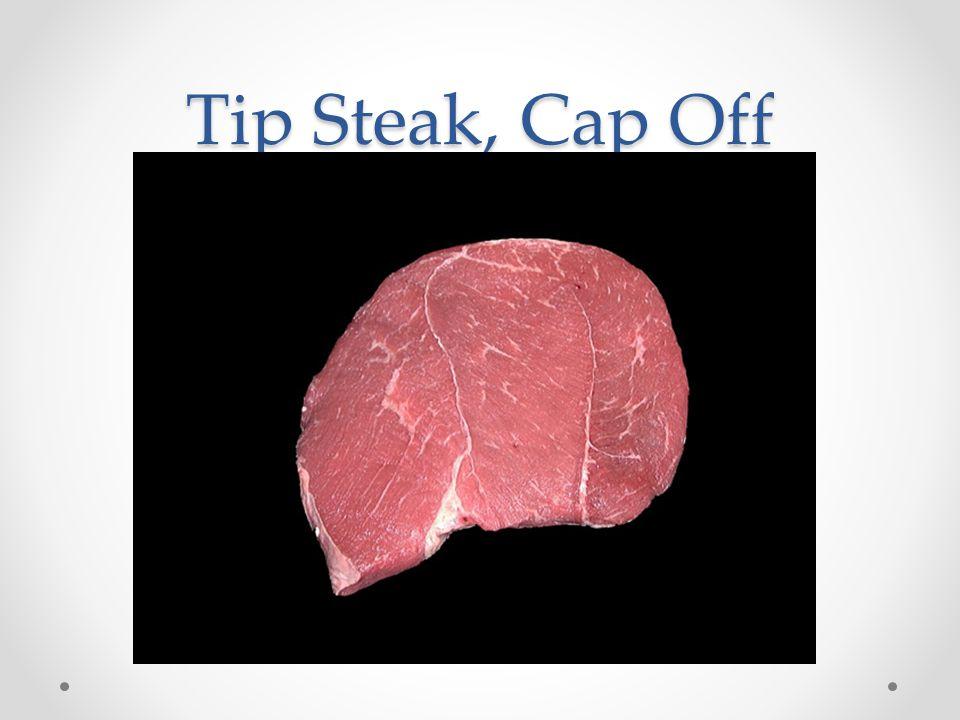 Tip Steak, Cap Off