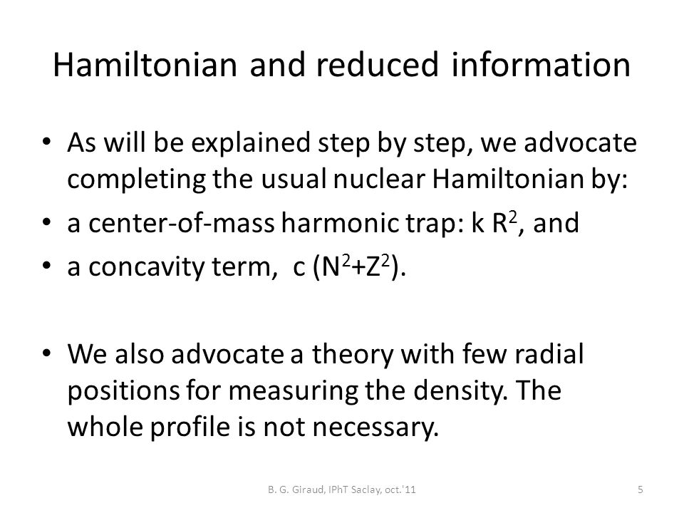 Hamiltonian and reduced information As will be explained step by step, we advocate completing the usual nuclear Hamiltonian by: a center-of-mass harmonic trap: k R 2, and a concavity term, c (N 2 +Z 2 ).