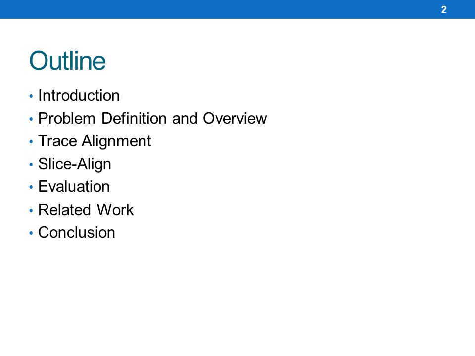 Introduction Problem Definition and Overview Trace Alignment Slice-Align Evaluation Related Work Conclusion Outline 2