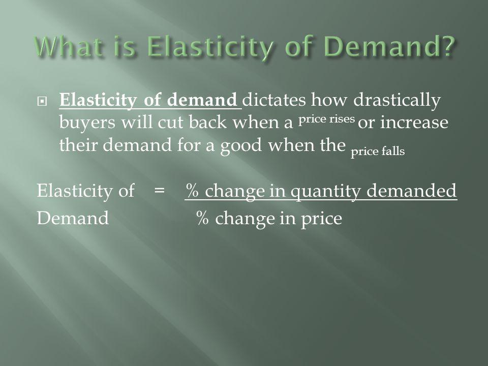  If the demand is not very sensitive to a change in price it is inelastic  If the demand is very sensitive to a change in price it is elastic D P Q D P Q P1P1 Q1Q1 Q2Q2 P 2 =