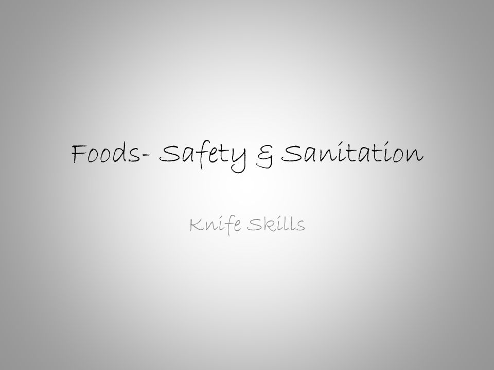 Foods- Safety & Sanitation Knife Skills