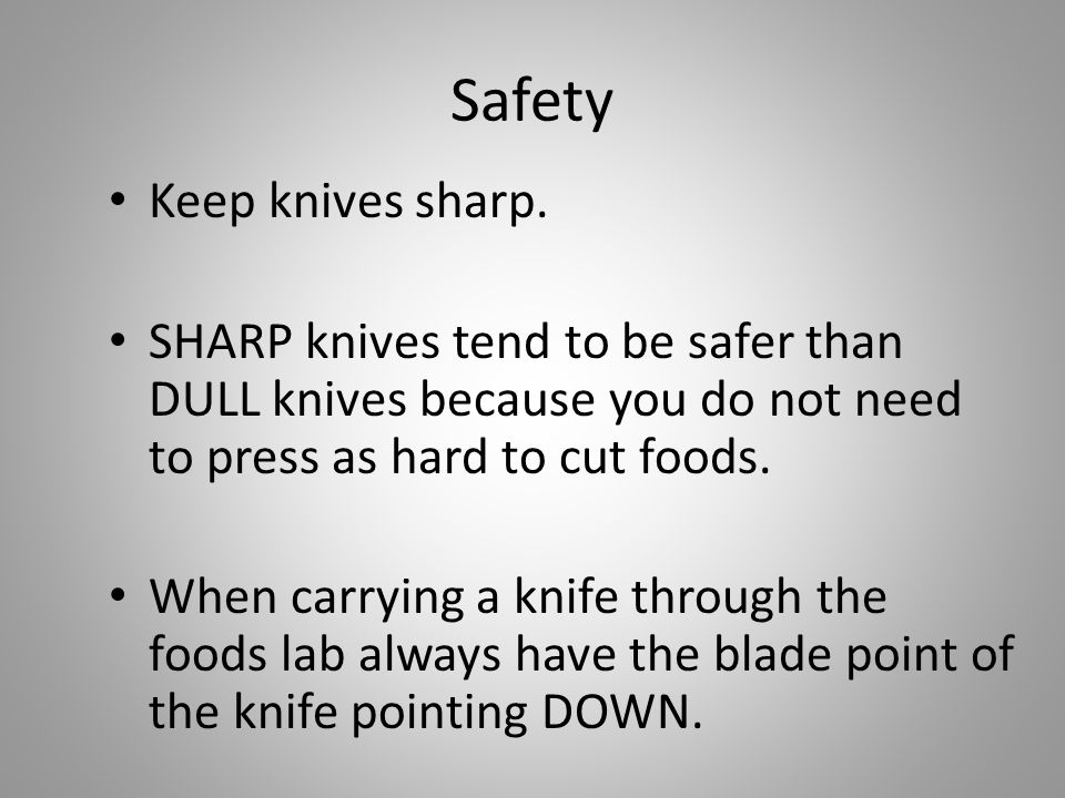 Safety Keep knives sharp.
