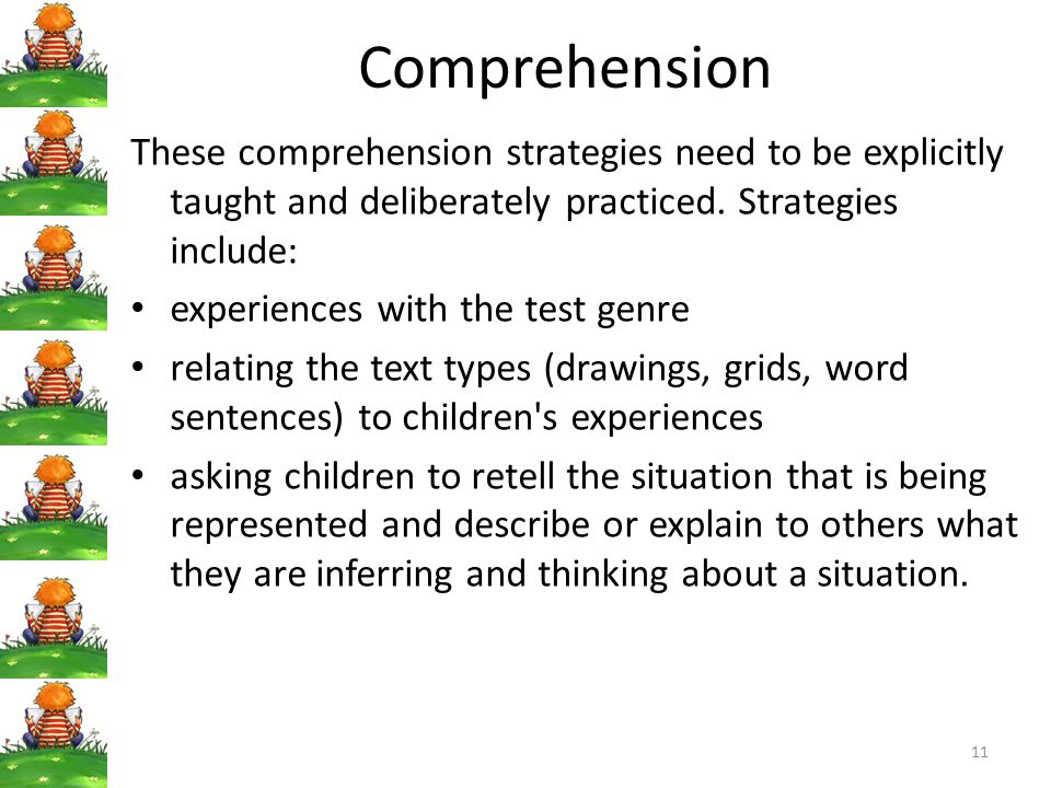 Comprehension These comprehension strategies need to be explicitly taught and deliberately practiced.
